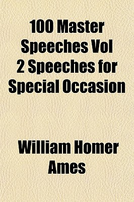 100 Master Speeches Vol 2 Speeches for Special Occasion by Ames, William Homer [Paperback]